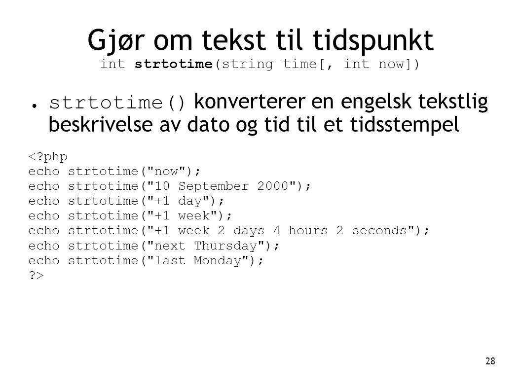 Gjør om tekst til tidspunkt int strtotime(string time[, int now])